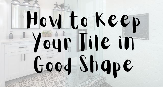 How to Keep Your Tile in Good Shape