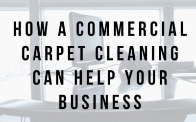 How a Commercial Carpet Cleaning Can Help Your Business