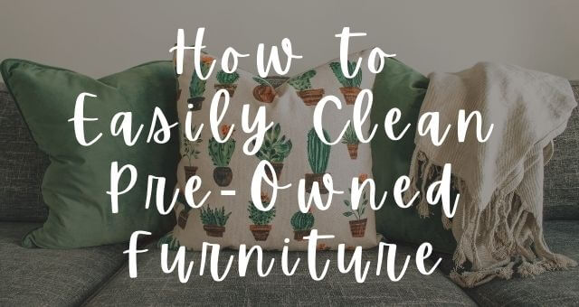 How to Easily Clean Pre-Owned Furniture