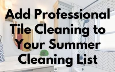 Add Professional Tile Cleaning to Your Summer Cleaning List